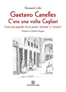 """Gaetano Canelles. C'era una volta Cagliari. I versi più popolari di un poeta """"classista"""" e """"osceno"""""""