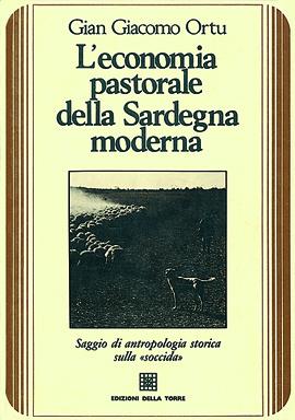 """L'economia pastorale della Sardegna moderna. Saggio di antropologia storica sulla """"soccida"""""""