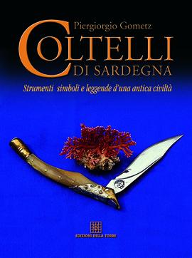 Coltelli di Sardegna. Strumenti, simboli e leggende d'una antica civiltà