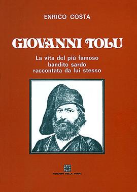 Giovanni Tolu. La vita del più famoso bandito sardo raccontata da lui stesso