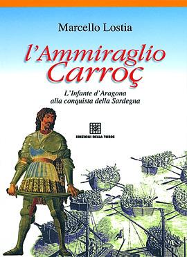 L'ammiraglio Carroç. L'Infante d'Aragona alla conquista della Sardegna