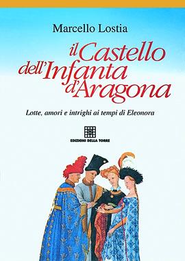 Il castello dell'Infanta d'Aragona. Lotte, amori e intrighi ai tempi di Eleonora