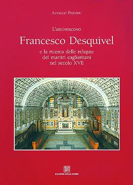 L'arcivescovo Francesco Desquivel e la ricerca delle reliquie dei martiri cagliaritani nel secolo XVII