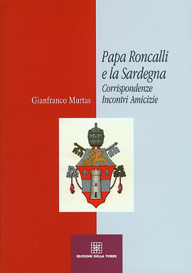 Papa Roncalli e la Sardegna. Corrispondenze, incontri, amicizie