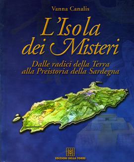 L'isola dei misteri. Dalla radici della Terra alla preistoria della Sardegna