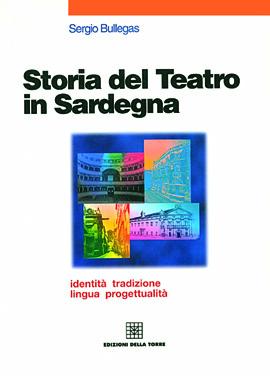 Storia del teatro in Sardegna. Identità, tradizione, lingua, progettualità