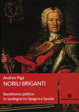 Nobili briganti. Banditismo politico in Sardegna tra Spagna e Savoia
