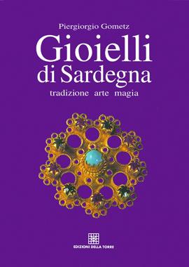 Gioielli di Sardegna. Tradizione, arte, magia