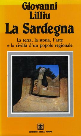 La Sardegna. La terra, la storia, l'arte e la civiltà di un popolo regionale
