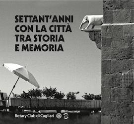 Settant'anni con la città tra storia e memoria. Rotary Club di Cagliari