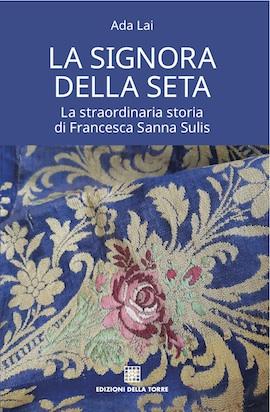 La signora della seta. La straordinaria storia di Francesca Sanna Sulis