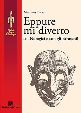 Eppure mi diverto coi Nuragici e con gli Etruschi